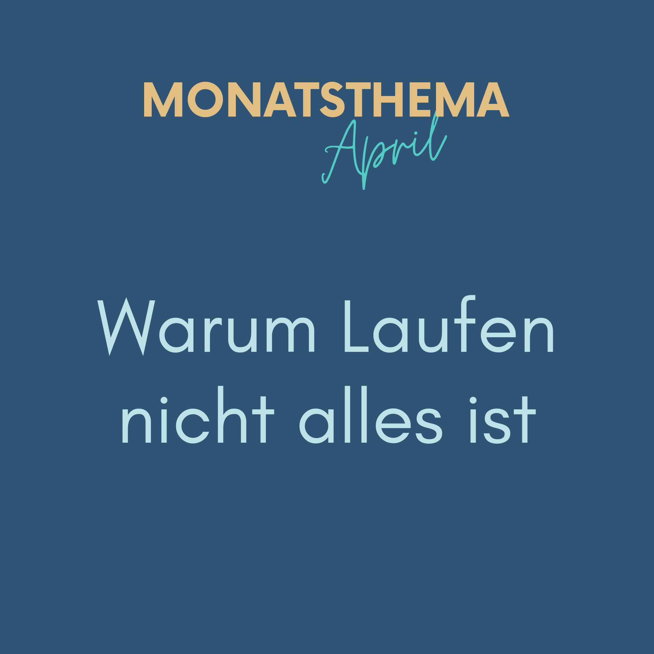 blauer Hintergrund mit Text: Monatsthema April, Warum Laufen nicht alles ist